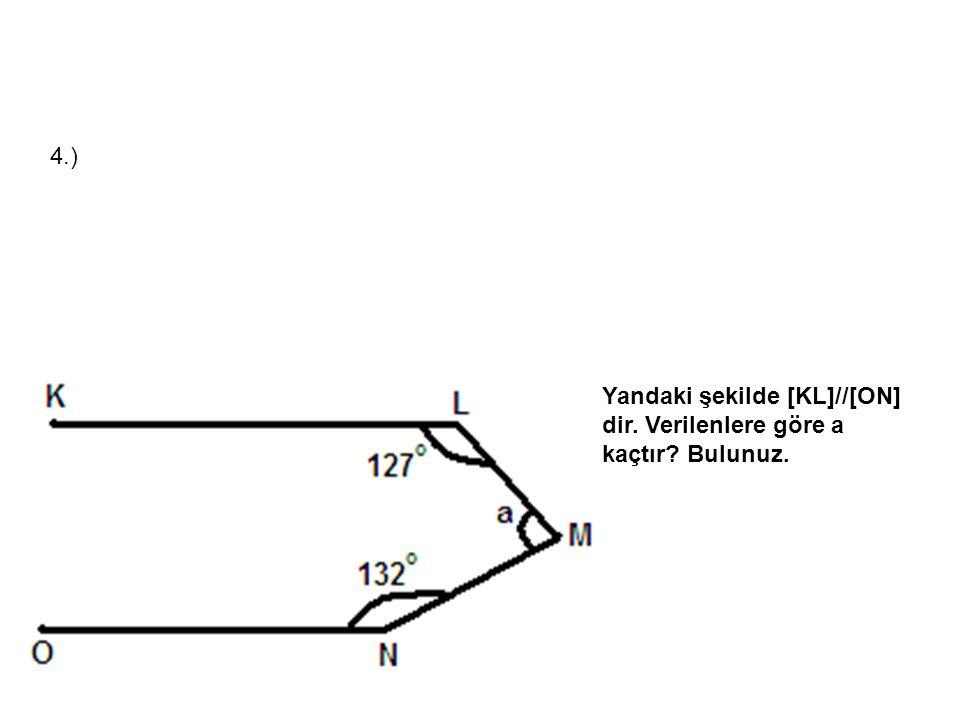 4.) Yandaki şekilde [KL]//[ON] dir. Verilenlere göre a kaçtır Bulunuz.